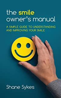The Smile Owner's Manual: A simple guide to understanding and improving your smile