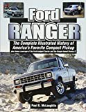 Ford Ranger: The Complete Illustrated History of America's Favorite Compact Pickup Plus Bonus Coverage of the Ford-Badged Courier a: The Complete ... Courier and the Ranger-Based Bronco LL