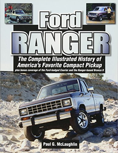 Ford Ranger: The Complete Illustrated History of America's Favorite Compact Pickup Plus...