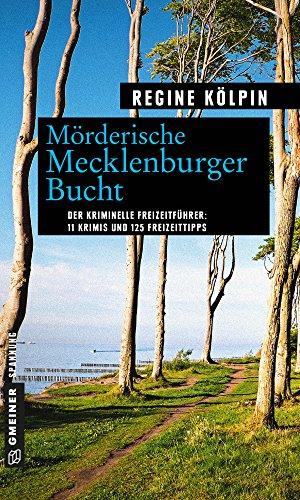 Mörderische Mecklenburger Bucht: 11 Krimis und 125 Freizeittipps (Kriminelle Freizeitführer im GMEINER-Verlag)