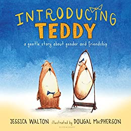 Introducing Teddy: A gentle story about gender and friendship by [Jessica Walton, Dougal MacPherson]