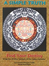 A Simple Truth: Find Your Destiny Using the 20 Day Symbols of the Aztec Calendar by Chuck Hagen (2012-01-02)