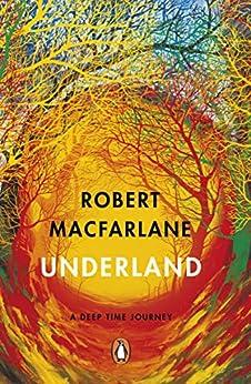 Underland: A Deep Time Journey by [Robert Macfarlane]