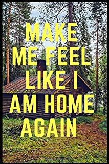 """Make Me Fell Like I am Home Again: Lined Notebook Journal ( 120 pages size 6""""x """"9)"""