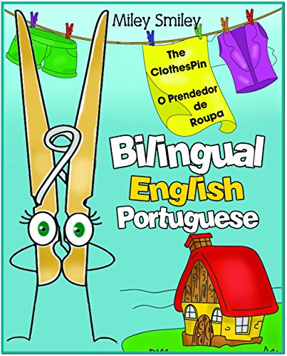 Download English-Portuguese Children's Book:The Clothespin-O Prendedor de Roupa Book for kids English-Portuguese (Bilingual Edition, Dual Language) (English Edition) B0180W6ZRG