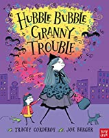Hubble Bubble, Granny Trouble. Tracey Corderoy and Joe Berger (Hubble Bubble Series)