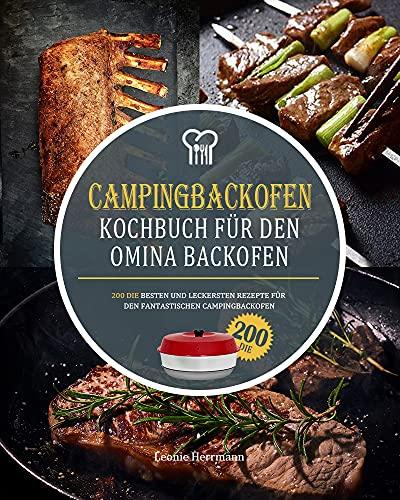 Campingbackofen Kochbuch für den Omina Backofen: 200 Die besten und leckersten Rezepte für den fantastischen Campingbackofen
