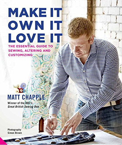 Make It, Own It, Love It: The Essential Guide to Sewing, Altering and Customizing