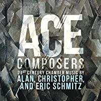 Ace Composers, 21st Century Chamber Music by Alan, Christopher & Eric Schmitz by Various