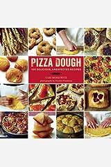 Pizza Dough: 100 Delicious, Unexpected Recipes Hardcover