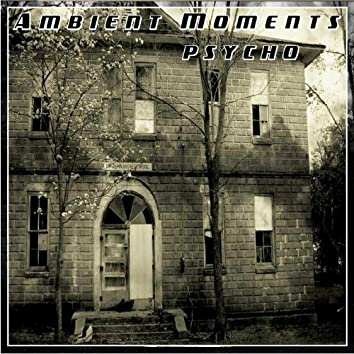 Ambient Moments: Psycho