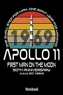 Apollo 11 First Man On the Moon 50th Anniversary July 20 1969 One Small Step For Man One Giant Leap For Mankind Notebook J...