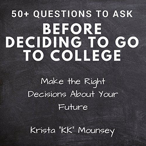 50+ Questions to Ask Before Deciding to go to College: Make the Right Decisions About Your Future audiobook cover art