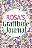 Rosa's Gratitude Journal: 90 Days Gratitude Journal with Prompts for Rosa | A Guide To Cultivate An Attitude Of Gratitude, Positivity and Happiness | ... And Mindfulness Journal (110 Pages, 6x9)
