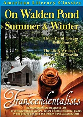 American Literary Classics - The Transcendentalists: On Walden Pond, Summer & Winter: Henry David Thoreau Reflections - The Life & Writings of Henry David Thoreau