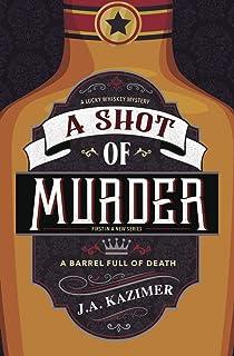 Shot of Murder,A: Book 1: A Lucky Whiskey Mystery