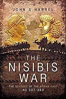 The Nisibis War: The Defence of the Roman East AD 337-363