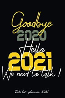 Goodbye 2020 hello 2021 We need to talk ! to do list planner 2021: funny happy new year 2021quote|to do list notebook planner