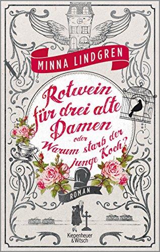 Rotwein für drei alte Damen oder Warum starb der junge Koch?: Roman (Die Abendhain Romane 1)
