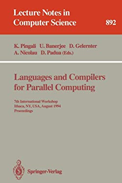 Languages and Compilers for Parallel Computing: 7th International Workshop, Ithaca, NY, USA, August 8 - 10, 1994. Proceedings (Lecture Notes in Computer Science (892))
