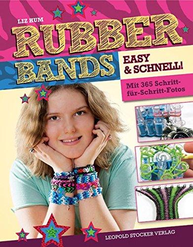 Rubber Bands: Easy & schnell. Mit 365 Schritt-für-Schritt-Fotos