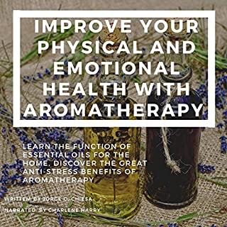Improve Your Physical and Emotional Health with Aromatherapy     Learn the Function of Essential Oils for The Home, Discover the Great Anti-Stress Benefits of Aromatherapy              By:                                                                                                                                 Jorge O. Chiesa                               Narrated by:                                                                                                                                 Charlene Harry                      Length: 39 mins     Not rated yet     Overall 0.0