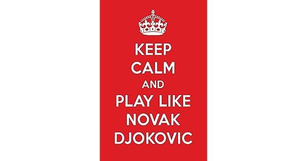 Keep Calm And Be Like Novak Djokovic Novak Djokovic Designer Notebook