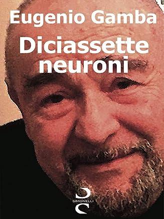 Diciassette neuroni: Memorie sorridenti di un fisiatra dal volto umano