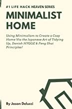 Minimalist Home: Using Minimalism to Create a Cozy Home Via the Japanese Art of Tidying Up, Danish HYGGE & Feng Shui Principles!