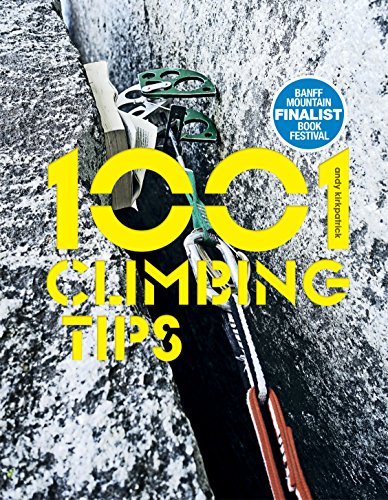 1001 Climbing Tips: The essential climbers' guide: from rock, ice and big-wall climbing to diet, training and mountain survival (English Edition)