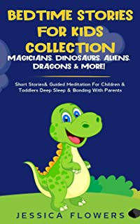 Bedtime Stories For Kids Collection- Magicians, Dinosaurs, Aliens, Dragons& More!: Short Stories& Guided Meditation For Ch...