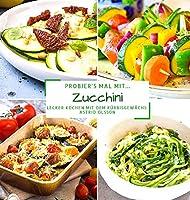 Probier's mal mit...Zucchini: Lecker Kochen mit dem Kuerbisgewaechs