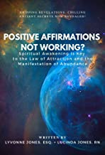 Positive Affirmations Not Working?: Spiritual Awakening is Key to the Law of Attraction and the Manifestation of Abundance