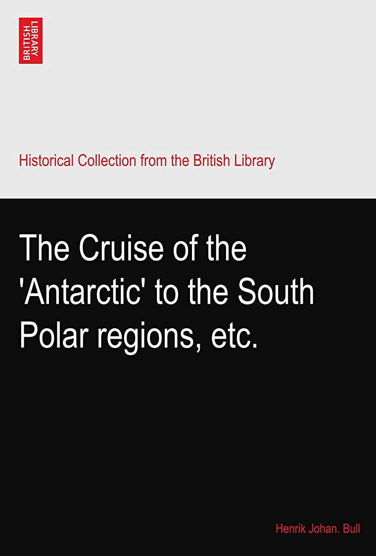 実証する樹皮雰囲気The Cruise of the 'Antarctic' to the South Polar regions, etc.