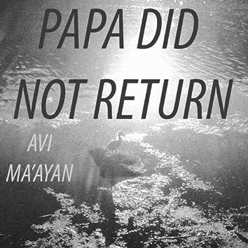 Papa Did Not Return