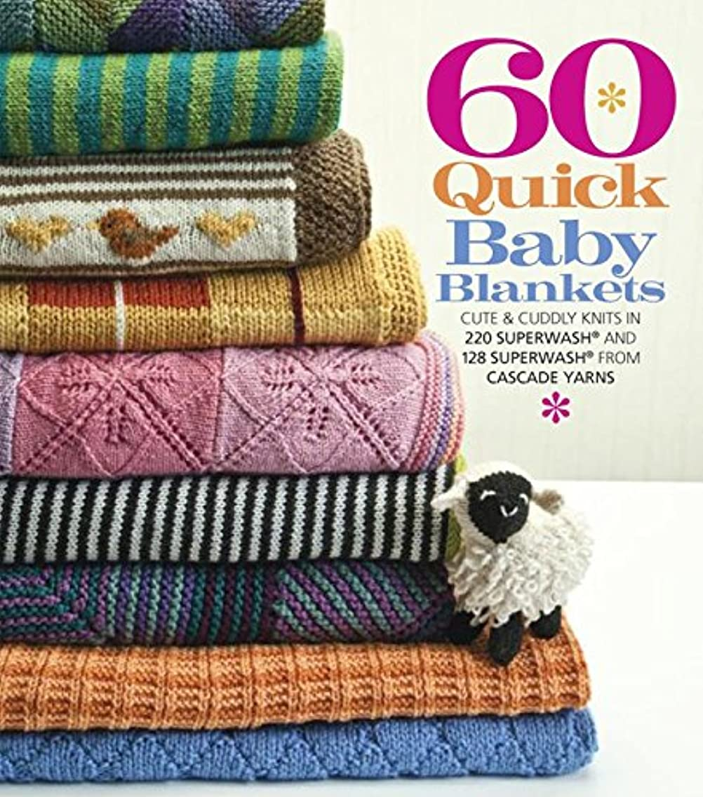 60 Quick Baby Blankets: Cute & Cuddly Knits in 220 Superwash? and 128 Superwash? from Cascade Yarns (60 Quick Knits Collection)