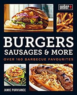 Weber's Burgers, Sausages & More: Over 160 Barbecue Favourites by [Jamie Purviance]