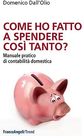 Come ho fatto a spendere così tanto?: Manuale pratico di contabilità domestica (Trend Vol. 270)
