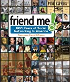 Friend Me!: Six Hundred Years of Social Networking in America (Single Titles)