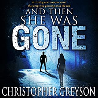 And Then She Was Gone                   Written by:                                                                                                                                 Christopher Greyson                               Narrated by:                                                                                                                                 Andrew Tell                      Length: 9 hrs and 28 mins     1 rating     Overall 3.0