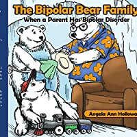 The Bipolar Bear Family: When a Parent Has Bipolar Disorder by Angela Holloway(2006-09-14)