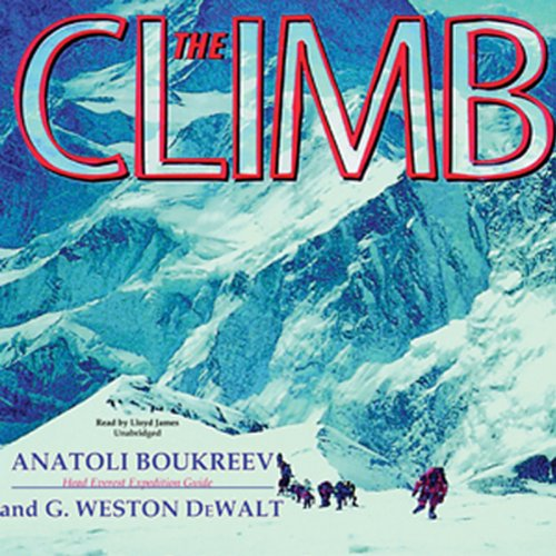 The Climb                   By:                                                                                                                                 Anatoli Boukreev,                                                                                        G. Weston DeWalt                               Narrated by:                                                                                                                                 Lloyd James                      Length: 9 hrs and 35 mins     141 ratings     Overall 4.6