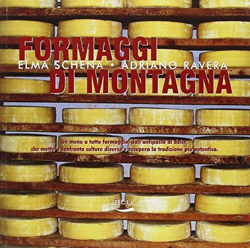 Formaggi di montagna. Un menu a tutto formaggio, dall'antipasto al dolce, che mette a confronto culture diverse e recupera la tradizione più autentica