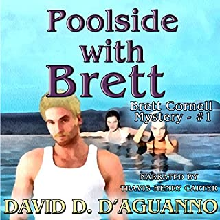 Poolside with Brett     Brett Cornell Mystery, Book 1              By:                                                                                                                                 David D. D'Aguanno                               Narrated by:                                                                                                                                 Travis Henry Carter                      Length: 6 hrs and 46 mins     11 ratings     Overall 4.1
