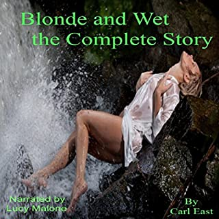 Blonde and Wet the Complete Story                   By:                                                                                                                                 Carl East                               Narrated by:                                                                                                                                 Lucy Malone                      Length: 56 mins     18 ratings     Overall 3.4