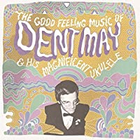 Good Feeling Music of Dent May by Dent May & His Magnificent Ukulele (2009-02-03)