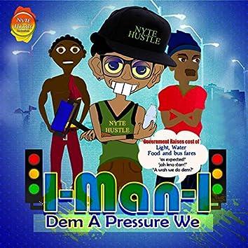 Dem a Pressure We
