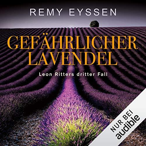Gefährlicher Lavendel     Ein Leon-Ritter-Krimi 3              Autor:                                                                                                                                 Remy Eyssen                               Sprecher:                                                                                                                                 Sascha Tschorn                      Spieldauer: 12 Std. und 9 Min.     406 Bewertungen     Gesamt 4,6