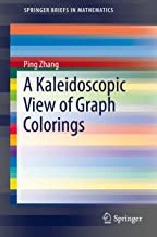 A Kaleidoscopic View of Graph Colorings (SpringerBriefs in Mathematics)