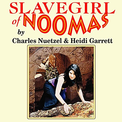 Slavegirl of Noomas                   Written by:                                                                                                                                 Charles Nuetzel,                                                                                        Heidi Garrett                               Narrated by:                                                                                                                                 Paul Costanzo                      Length: 11 hrs and 30 mins     Not rated yet     Overall 0.0